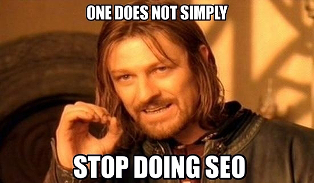 one-doe-not-simply-stop-doing-seo